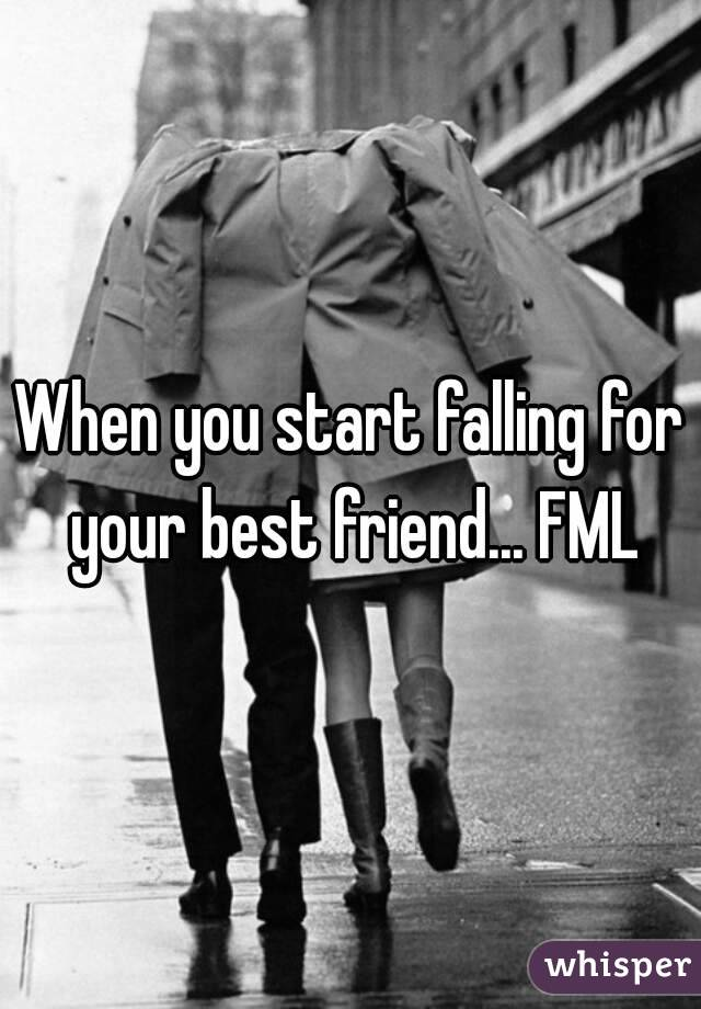 When you start falling for your best friend... FML