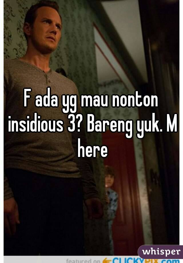 F ada yg mau nonton insidious 3? Bareng yuk. M here