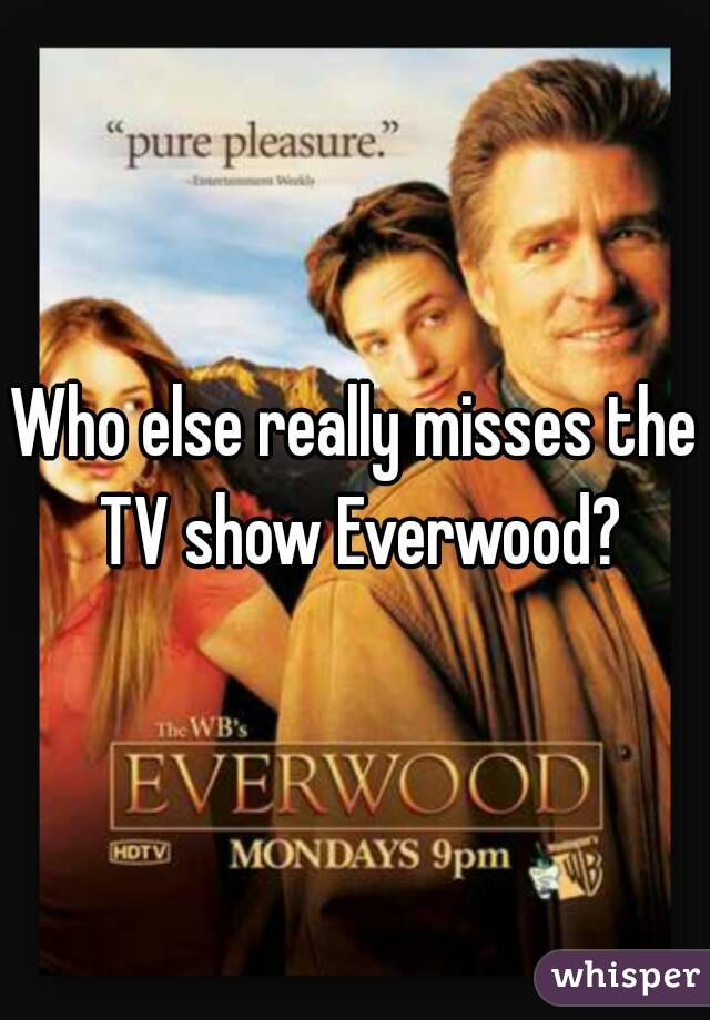 Who else really misses the TV show Everwood?