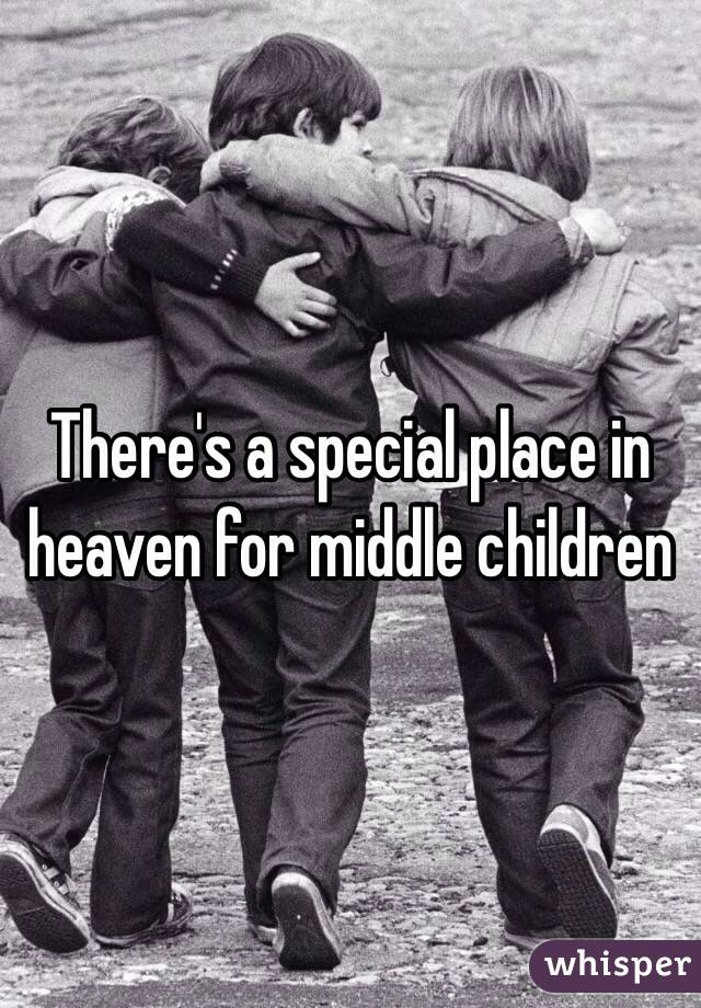 There's a special place in heaven for middle children