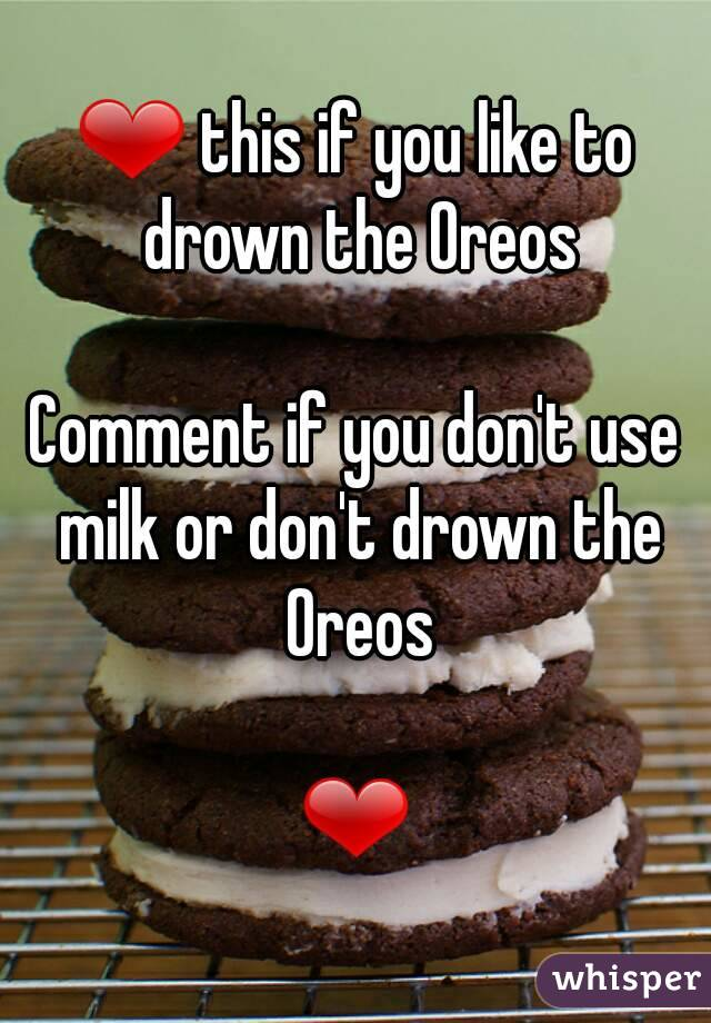❤ this if you like to drown the Oreos  Comment if you don't use milk or don't drown the Oreos  ❤