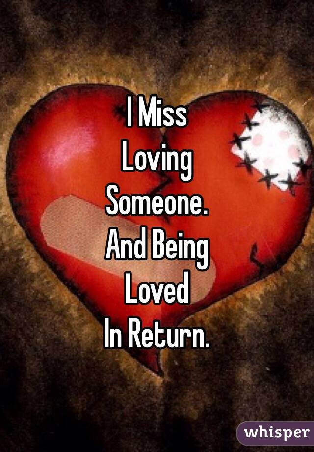 I Miss Loving Someone. And Being Loved In Return.