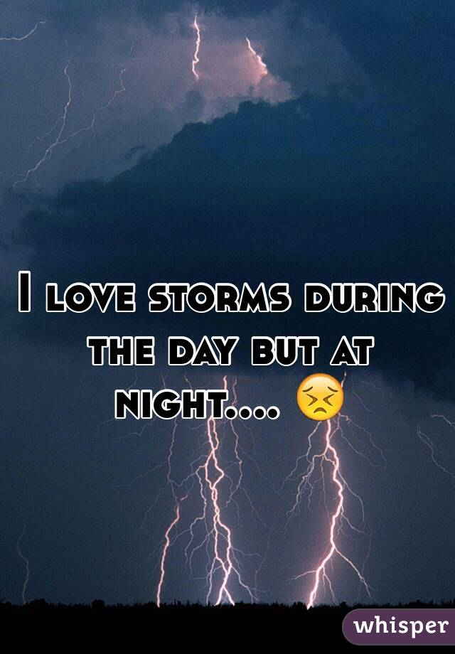 I love storms during the day but at night.... 😣
