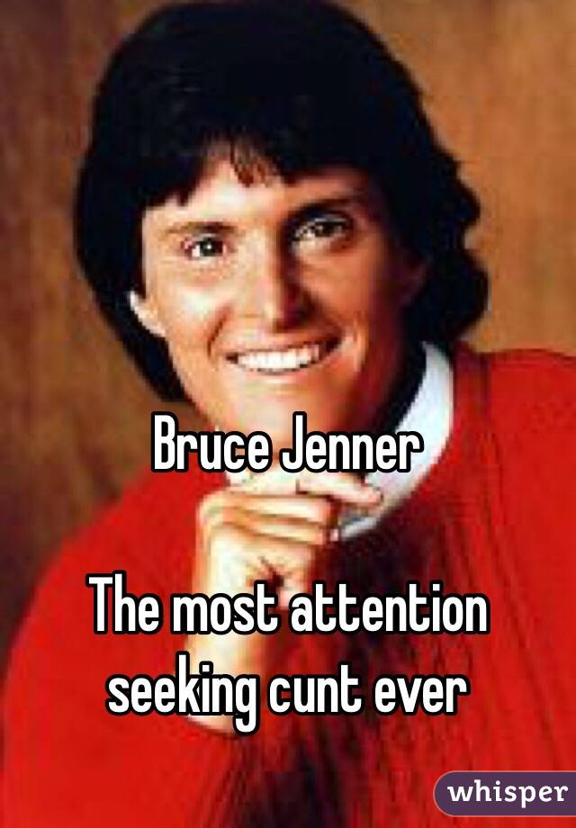 Bruce Jenner   The most attention seeking cunt ever