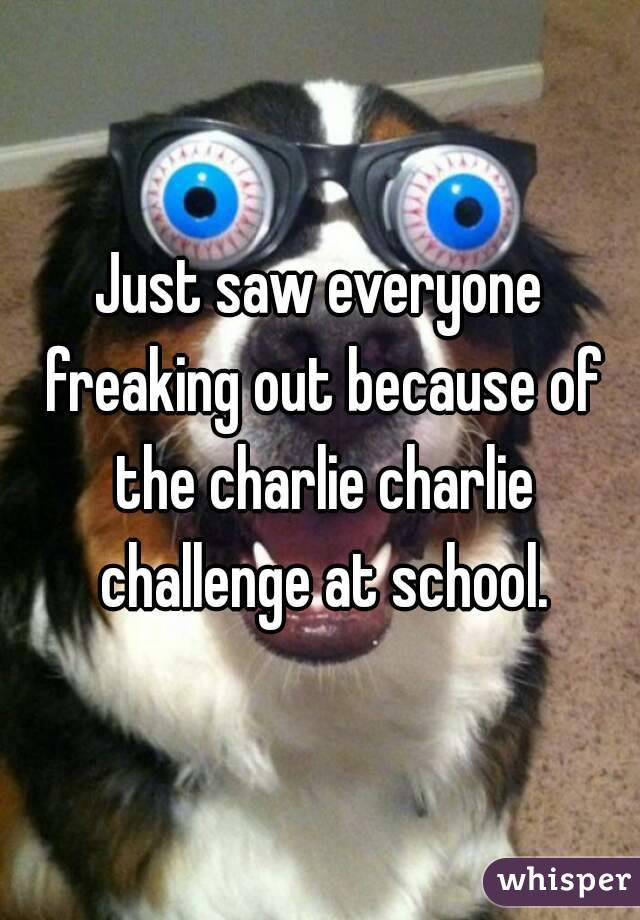 Just saw everyone freaking out because of the charlie charlie challenge at school.