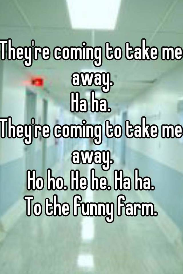 they re coming to take me away ha ha they re coming to take me