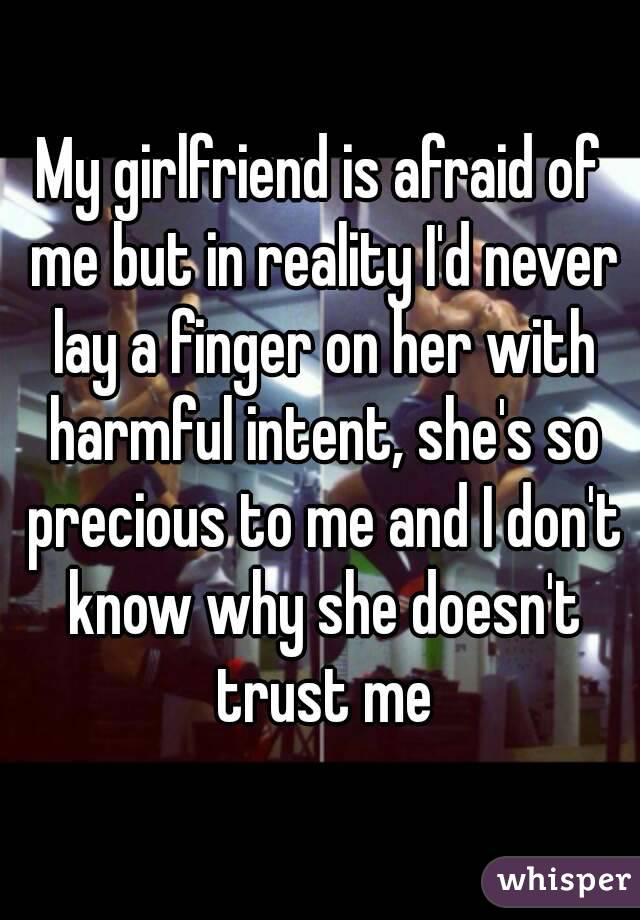 My Girlfriend Is Afraid Of Me But In Reality Id Never Lay A Finger