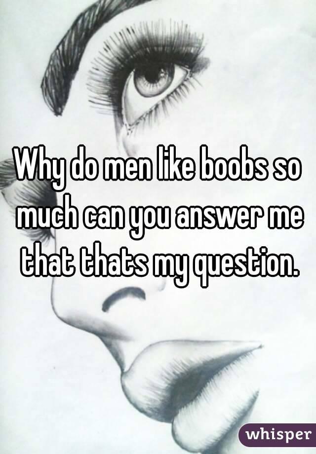 Why do men love boobs so much