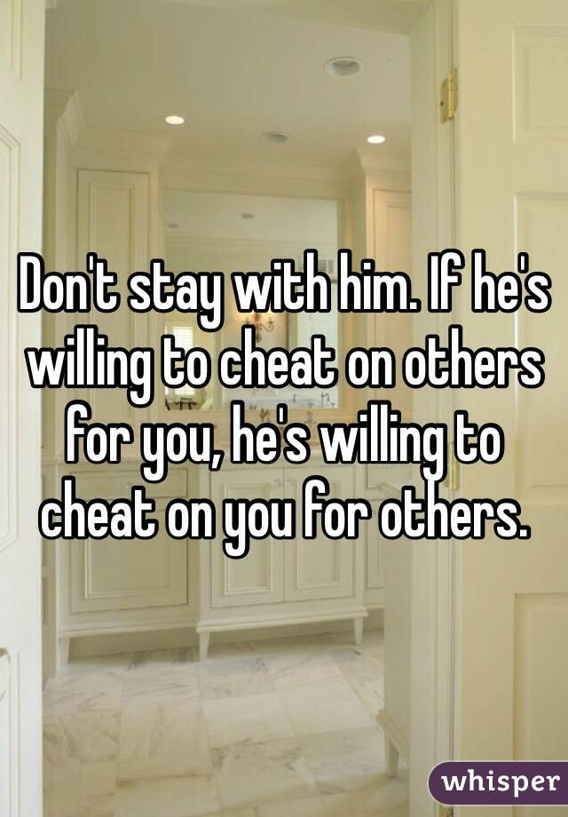Don't stay with him. If he's willing to cheat on others for you, he's willing to cheat on you for others.