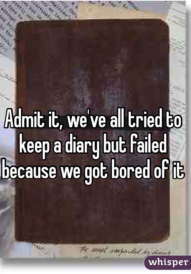Admit it, we've all tried to keep a diary but failed because we got bored of it