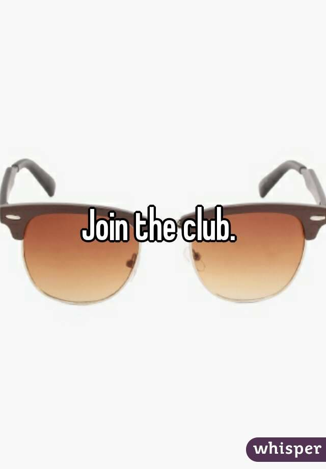 Join the club.