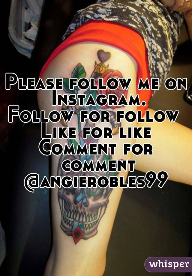 Please follow me on Instagram. Follow for follow  Like for like Comment for comment @angierobles99