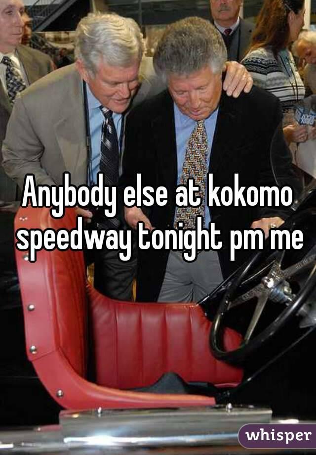 Anybody else at kokomo speedway tonight pm me