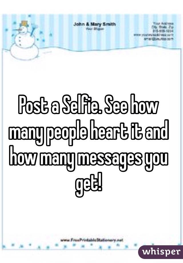 Post a Selfie. See how many people heart it and how many messages you get!