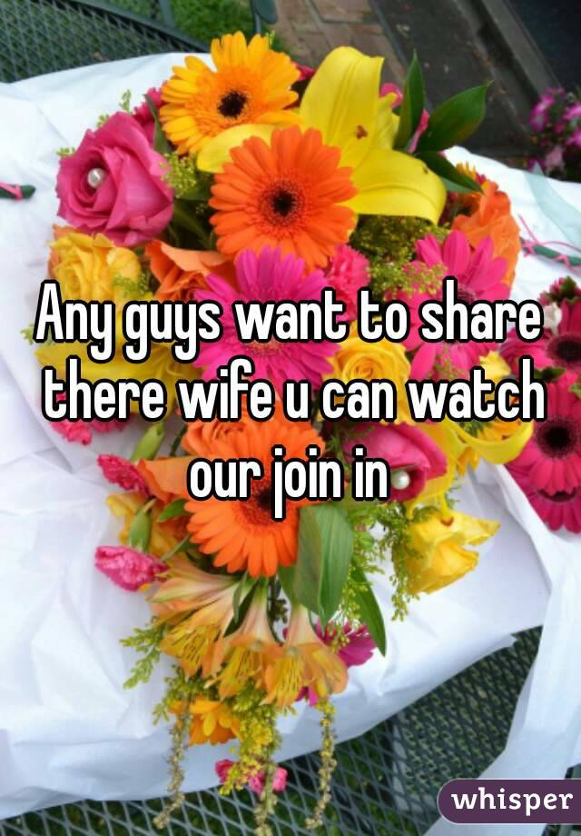 Any guys want to share there wife u can watch our join in