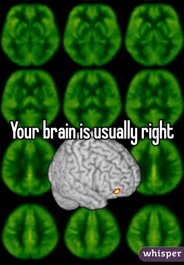 Your brain is usually right
