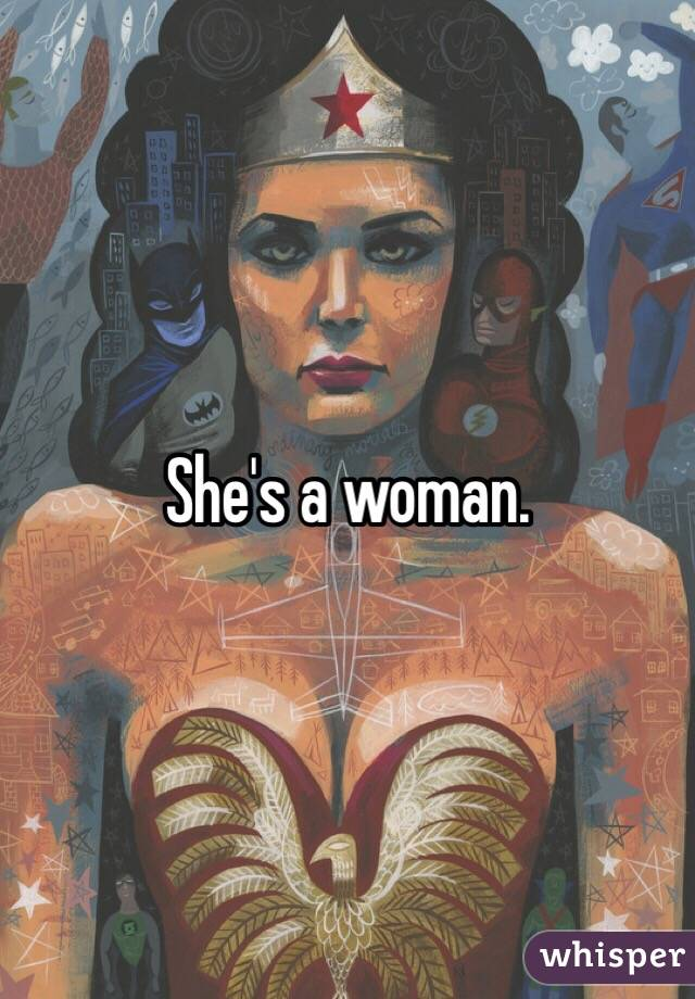 She's a woman.