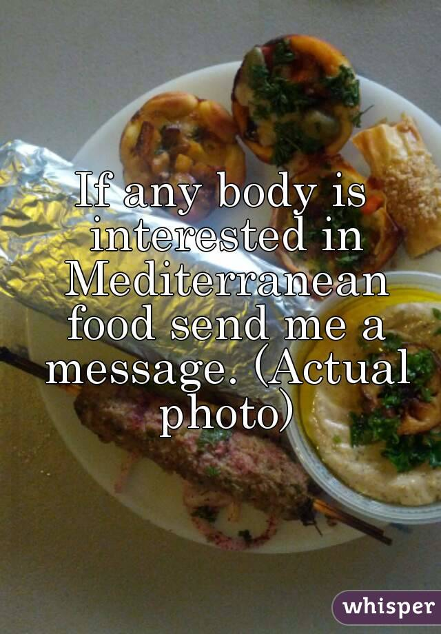 If any body is interested in Mediterranean food send me a message. (Actual photo)