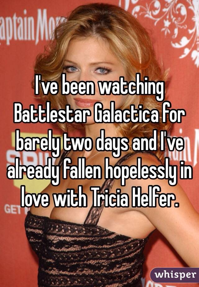 I've been watching Battlestar Galactica for barely two days and I've already fallen hopelessly in love with Tricia Helfer.