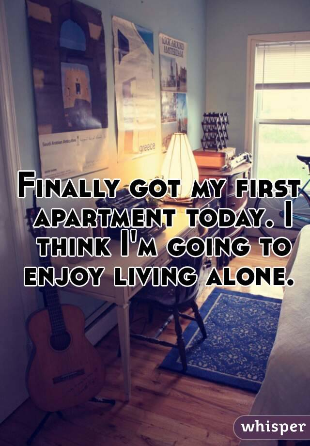 Finally got my first apartment today. I think I\'m going to enjoy ...