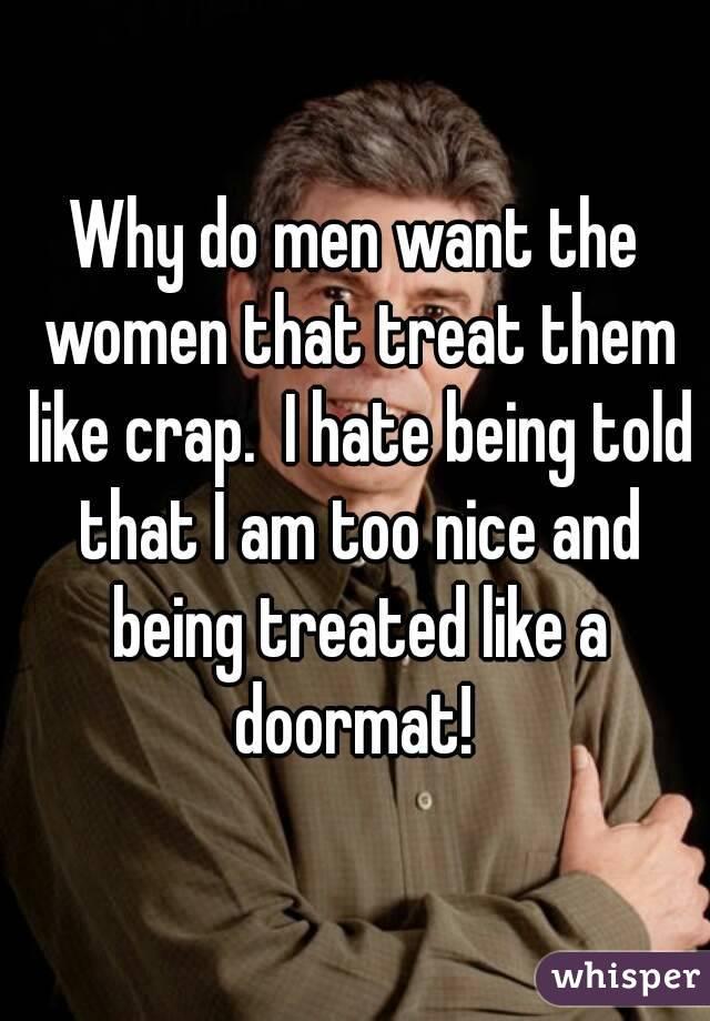 Women crap treat do like why men Why Do