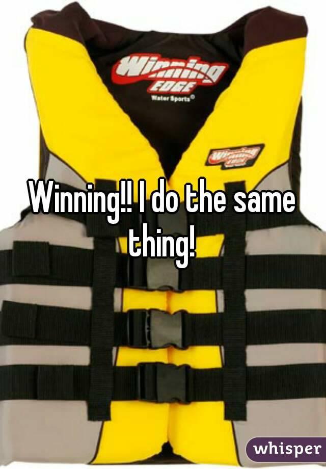 Winning!! I do the same thing!