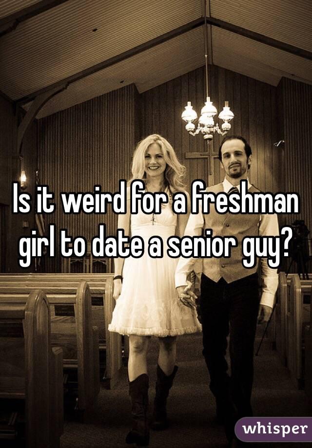 Senior guy dating freshman girl