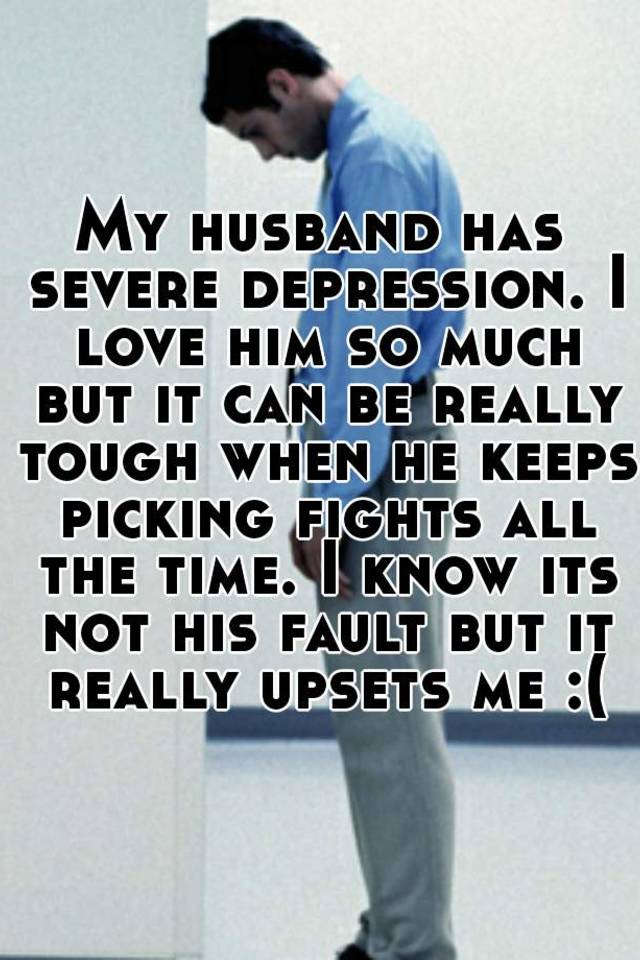 my husband suffers from depression