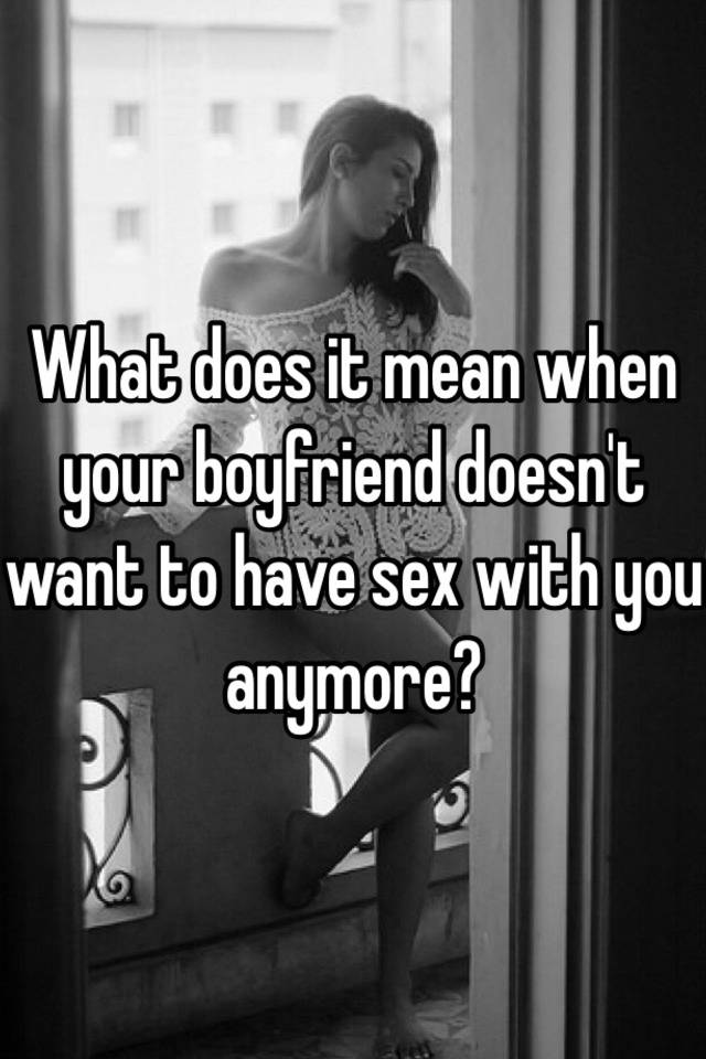 Boyfriend doesnt want sex anymore