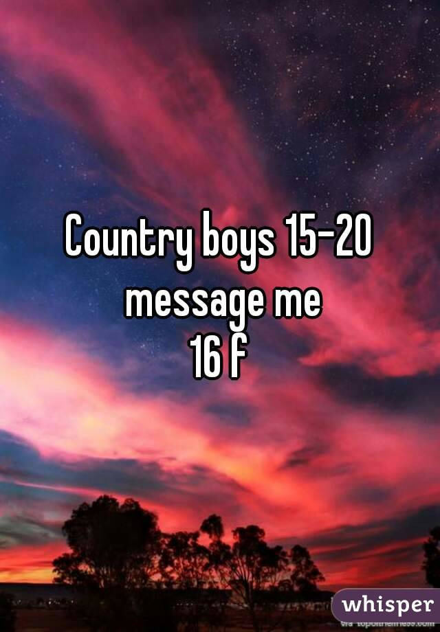 Country boys 15-20 message me 16 f