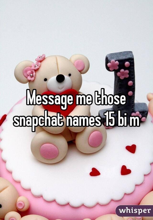 Message me those snapchat names 15 bi m