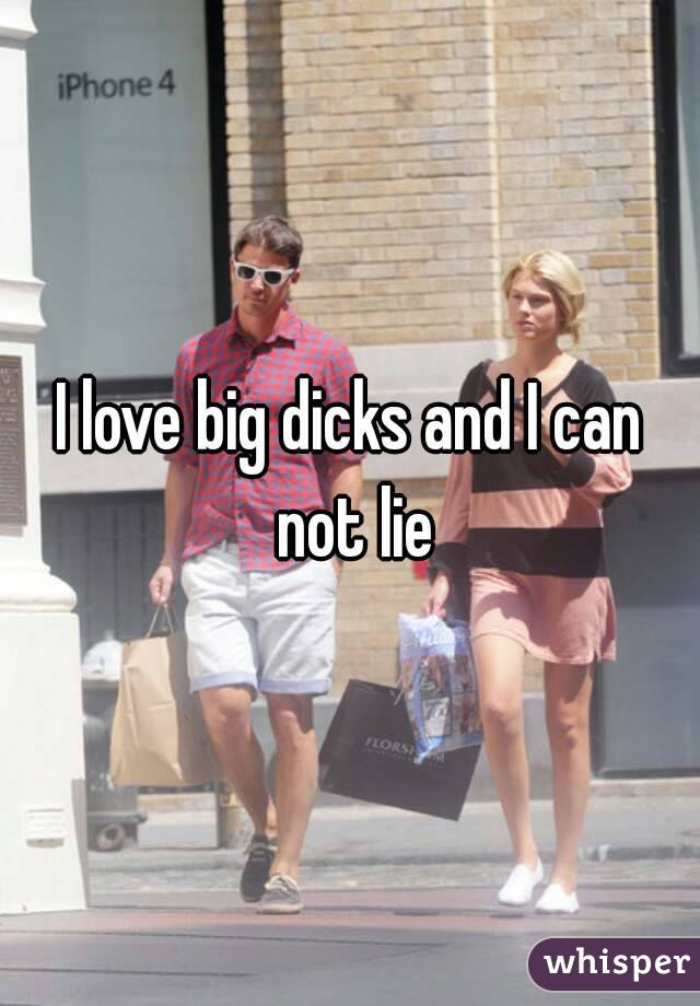 I love big dicks and I can not lie