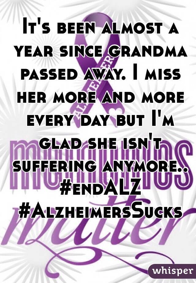 It's been almost a year since grandma passed away. I miss her more and more every day but I'm glad she isn't suffering anymore.. #endALZ #AlzheimersSucks