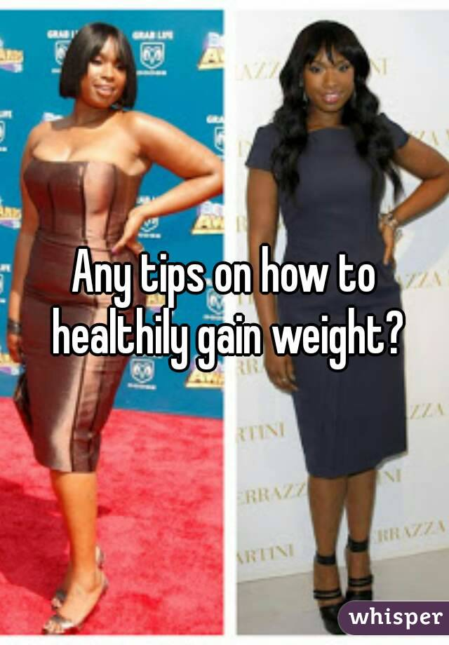 Any tips on how to healthily gain weight?