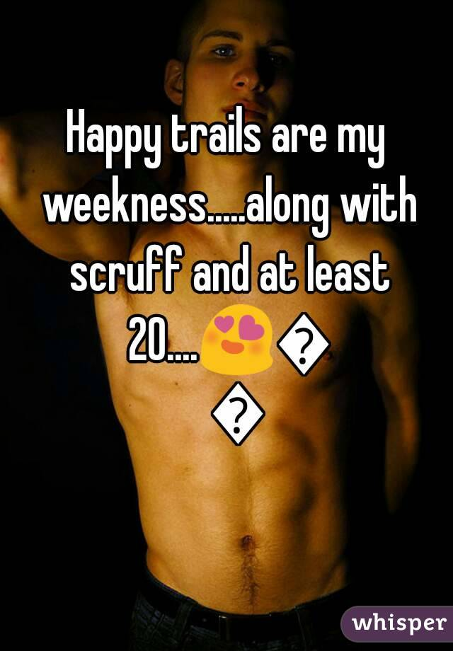 Happy trails are my weekness.....along with scruff and at least 20....😍😍😍