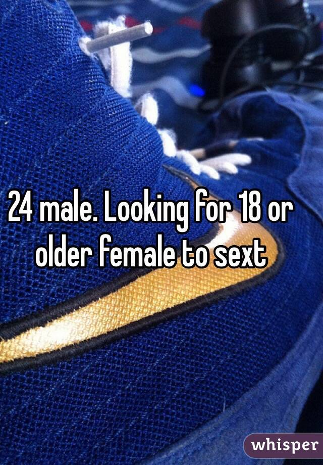 24 male. Looking for 18 or older female to sext