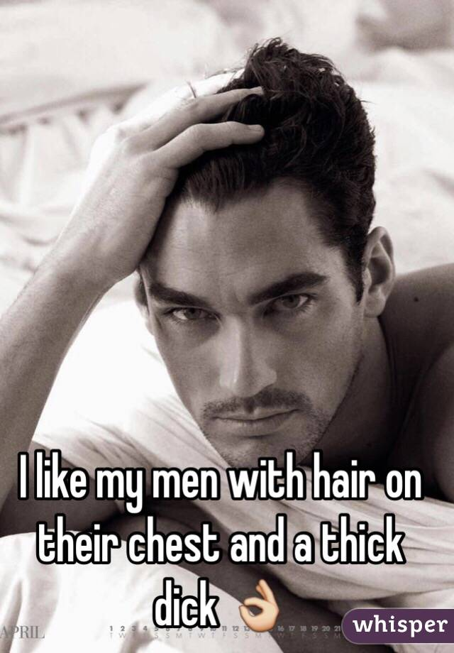 I like my men with hair on their chest and a thick dick 👌