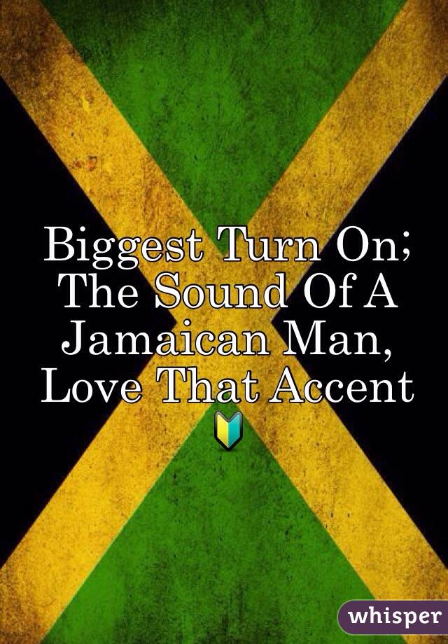 Biggest Turn On; The Sound Of A Jamaican Man, Love That Accent 🔰