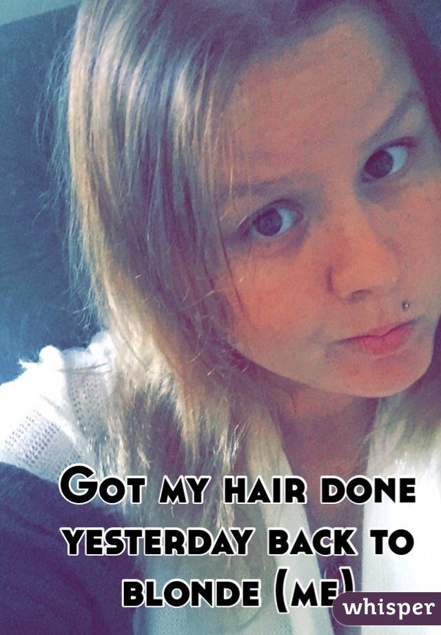 Got my hair done yesterday back to blonde (me)