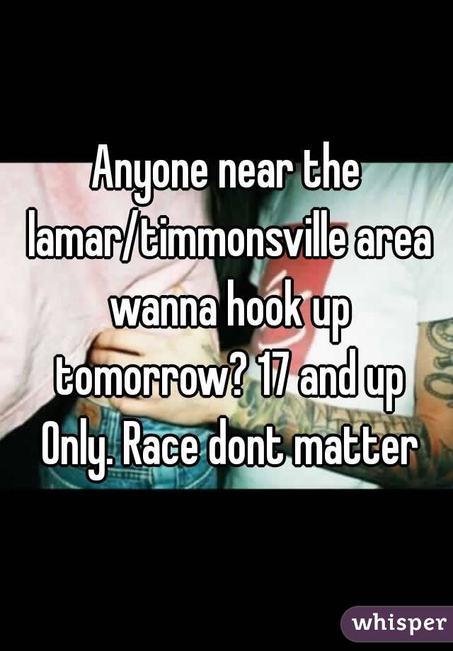 Anyone near the lamar/timmonsville area wanna hook up tomorrow? 17 and up Only. Race dont matter