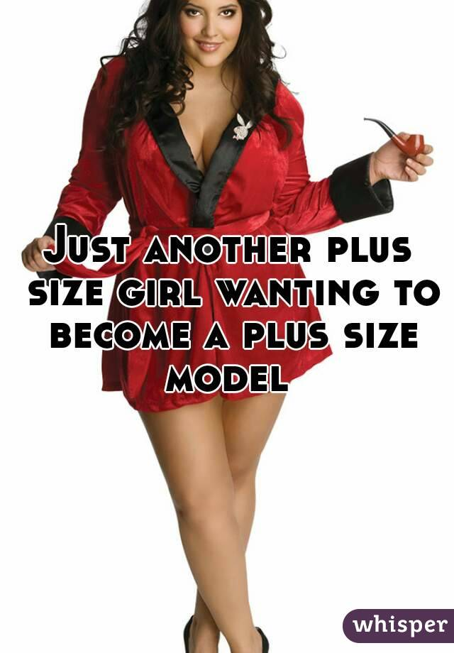 Just another plus size girl wanting to become a plus size model