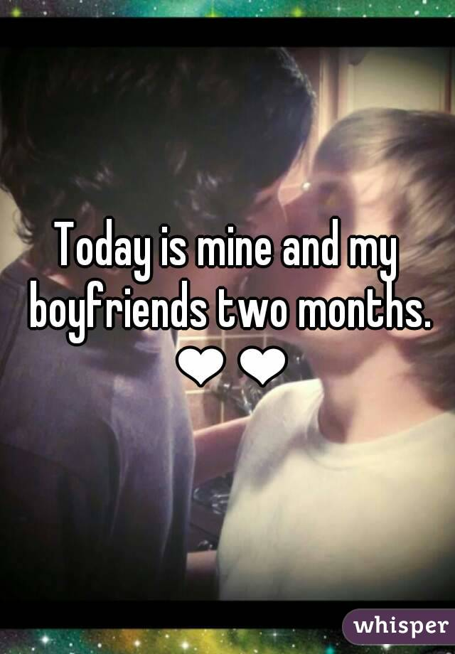 Today is mine and my boyfriends two months. ❤❤