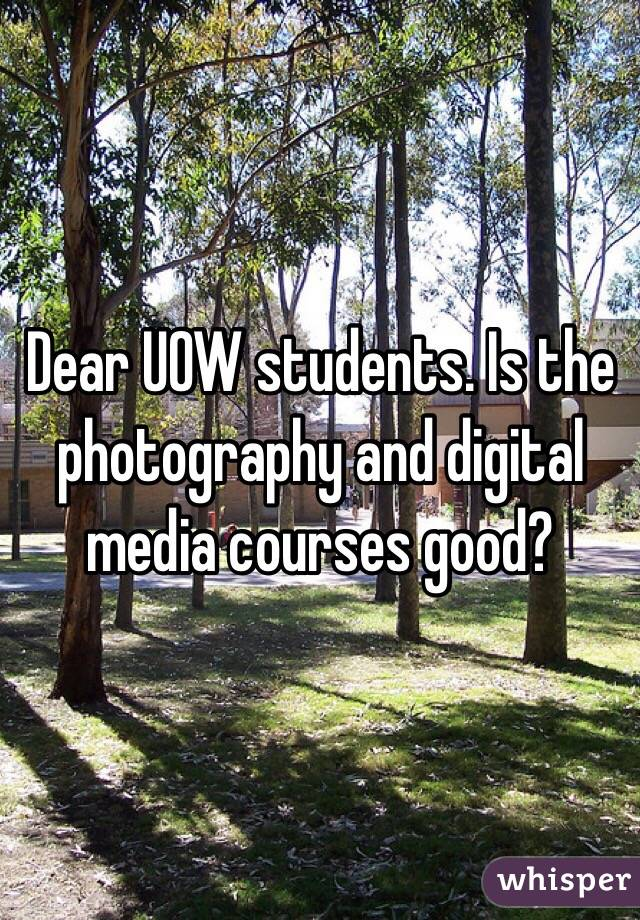 Dear UOW students. Is the photography and digital media courses good?