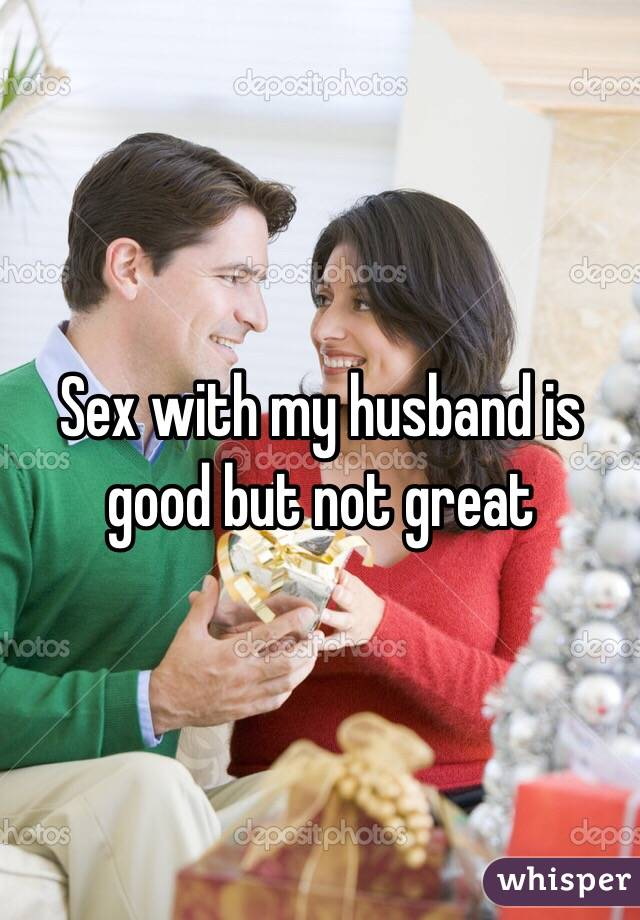 Sex with my husband is good but not great