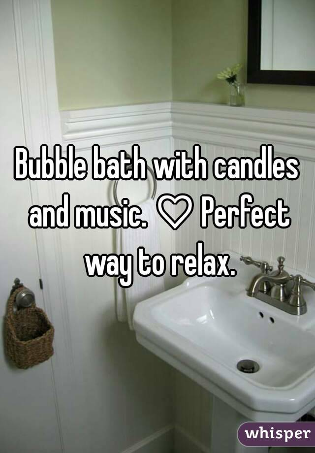 Bubble bath with candles and music. ♡ Perfect way to relax.