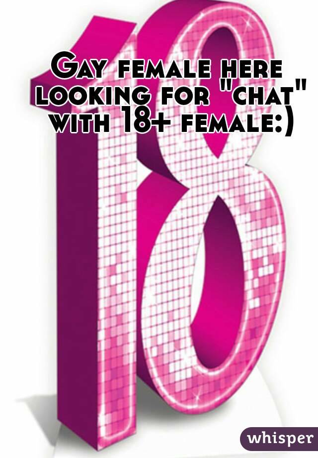 """Gay female here looking for """"chat"""" with 18+ female:)"""