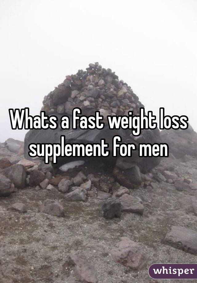 Whats a fast weight loss supplement for men