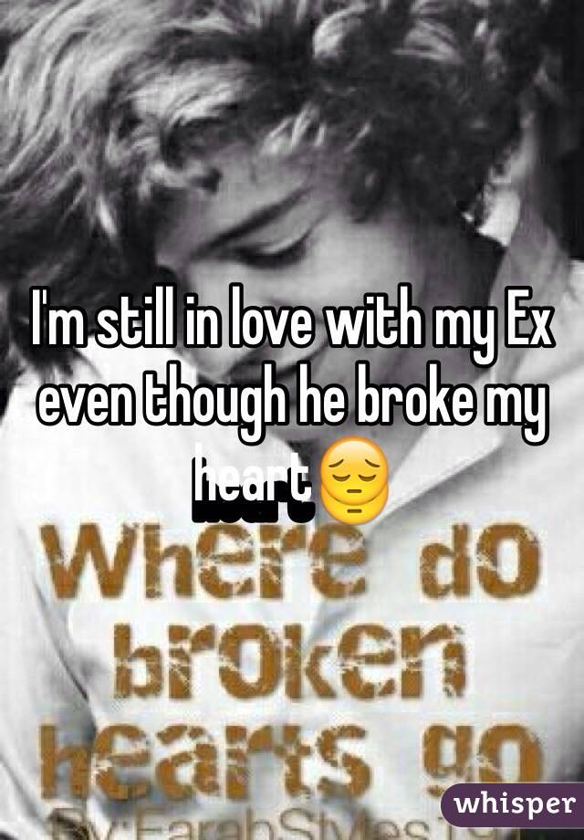 I'm still in love with my Ex even though he broke my heart😔