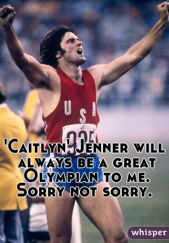 'Caitlyn' Jenner will always be a great Olympian to me. Sorry not sorry.