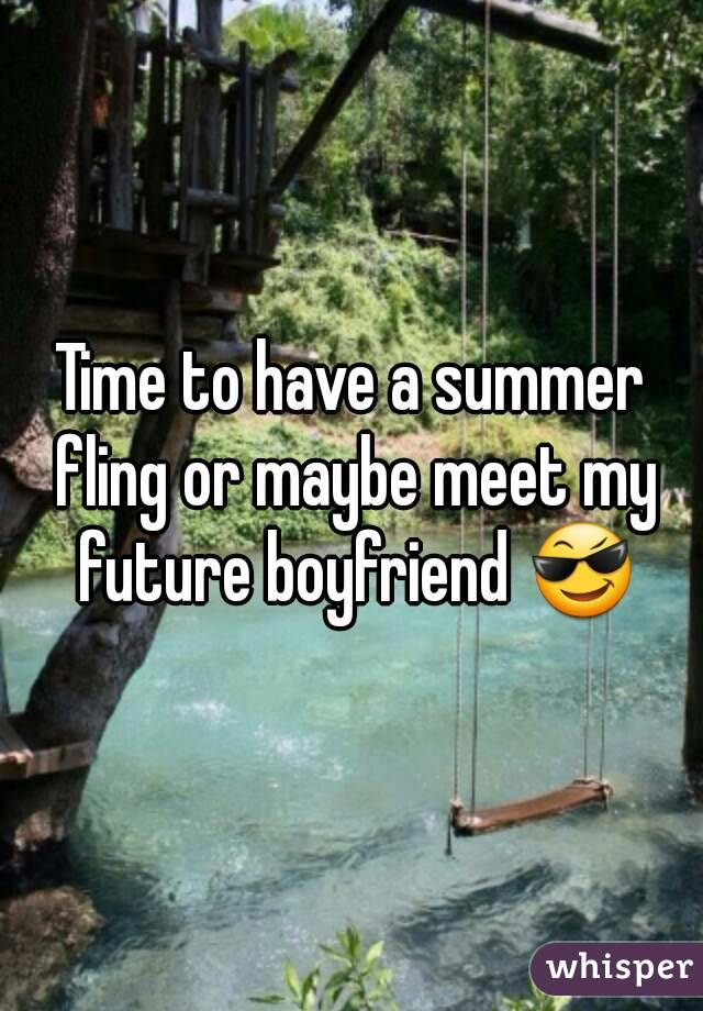 Time to have a summer fling or maybe meet my future boyfriend 😎